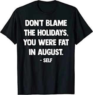Don't Blame The Holidays You Were Fat In August Christmas T-Shirt