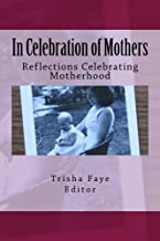 In Celebration of Mothers: Reflections Celebrating Motherhood