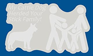 I Make Decals My Cattle Dog Herded Your Stick Family Decal, Blue Heeler, Red Heeler,4.8
