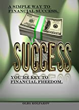 The You're key to financial freedom: A simple way to financial success. Learn how other people become rich and strong personalities