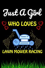 Just a Girl Who loves Lawn Mower Racing: Lawn Mower Racing Sports Lover Notebook/Journal For Cute Girls/Birthday Gift For ...