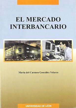 El mercado interbancario : (mercados, medios e instituciones financieras)