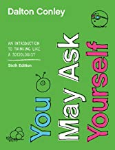 You May Ask Yourself: An Introduction to Thinking like a Sociologist (Sixth Edition)