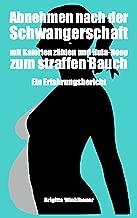 Abnehmen nach der Schwangerschaft - mit Kalorien zählen und Hula-Hoop zum straffen Bauch: Ein Erfahrungsbericht (German Edition)