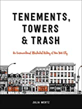 Tenements, Towers & Trash. An Unconventional Illustrated History of New York City