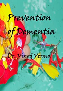 Prevention of Dementia: A book based on Ayurveda, Yoga and other preventive methods