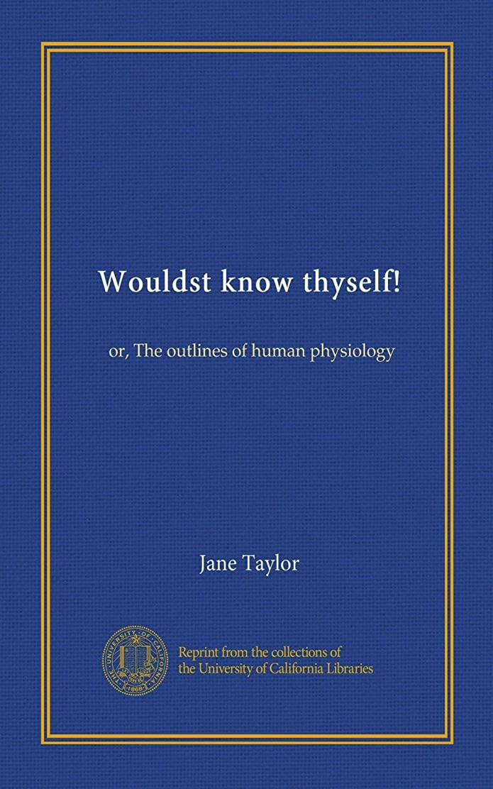 バルーン気難しい施設Wouldst know thyself!: or, The outlines of human physiology