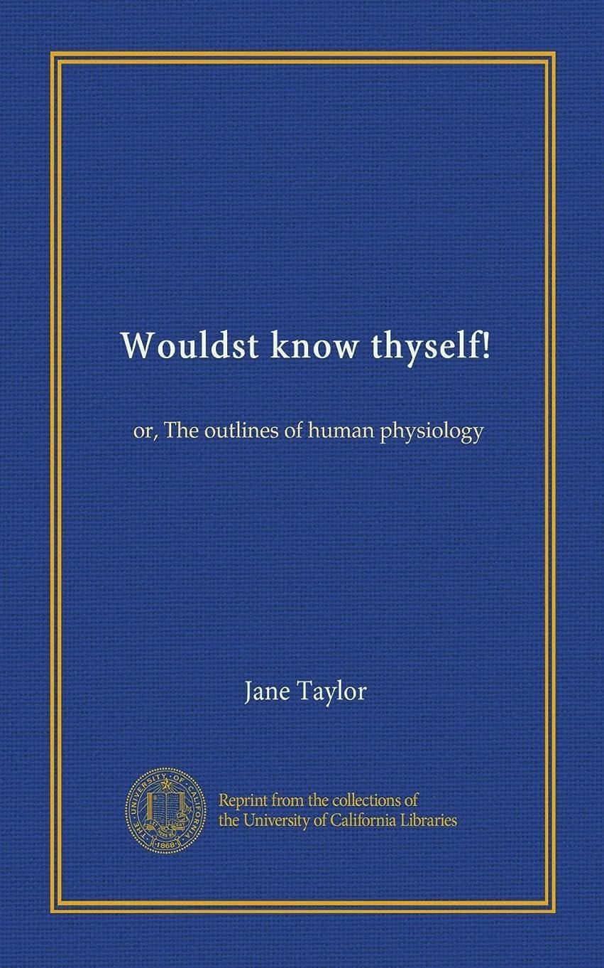 スロープ送る免除するWouldst know thyself!: or, The outlines of human physiology