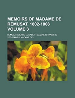 Memoirs of Madame de R Musat. 1802-1808 Volume 3