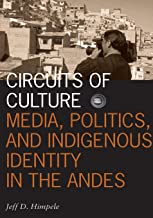 Circuits of Culture: Media, Politics, and Indigenous Identity in the Andes (Visible Evidence)