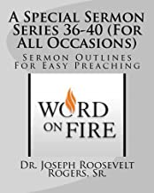 A Special Sermon Series 36-40 (For All Occasions): Sermon Outlines For Easy Preaching