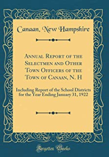 Annual Report of the Selectmen and Other Town Officers of the Town of Canaan, N. H: Including Report of the School Districts for the Year Ending January 31, 1922 (Classic Reprint)