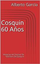 Cosquin 60 Años: Historias del Festival De Folcklore De Cosquin (Spanish Edition)
