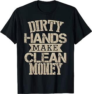 Dirty hands make clean money tshirt Vintage Gift