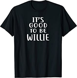 It's Good to Be WILLIE T-Shirt Novelty Humor Shirt