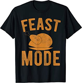 Feast Mode Shirt Thanksgiving Turkey Day Funny Gift