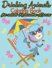 Drinking Animals Coloring Book for adults Relaxation Lovers: An Hilarious Adult Coloring Book for Animal Lovers, Easy Cock...