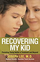 Recovering My Kid: Parenting Young Adults in Treatment and Beyond