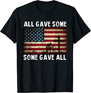All Gave Some, Some Gave All - Veterans tshirt