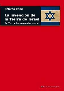 La invención de la tierra de Israel. De Tierra Santa a madre patria (Cuestiones de Antagonismo) (Spanish Edition)