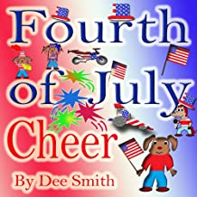 July Fourth Cheer: A Rhyming Picture Book for Children about the Fourth of July, July 4th Cheer and Family Fun on the Fourth of July