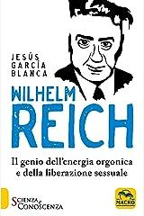 Wilhelm Reich: Il genio dell'energia orgonica e della liberazione sessuale (Italian Edition) Kindle Edition