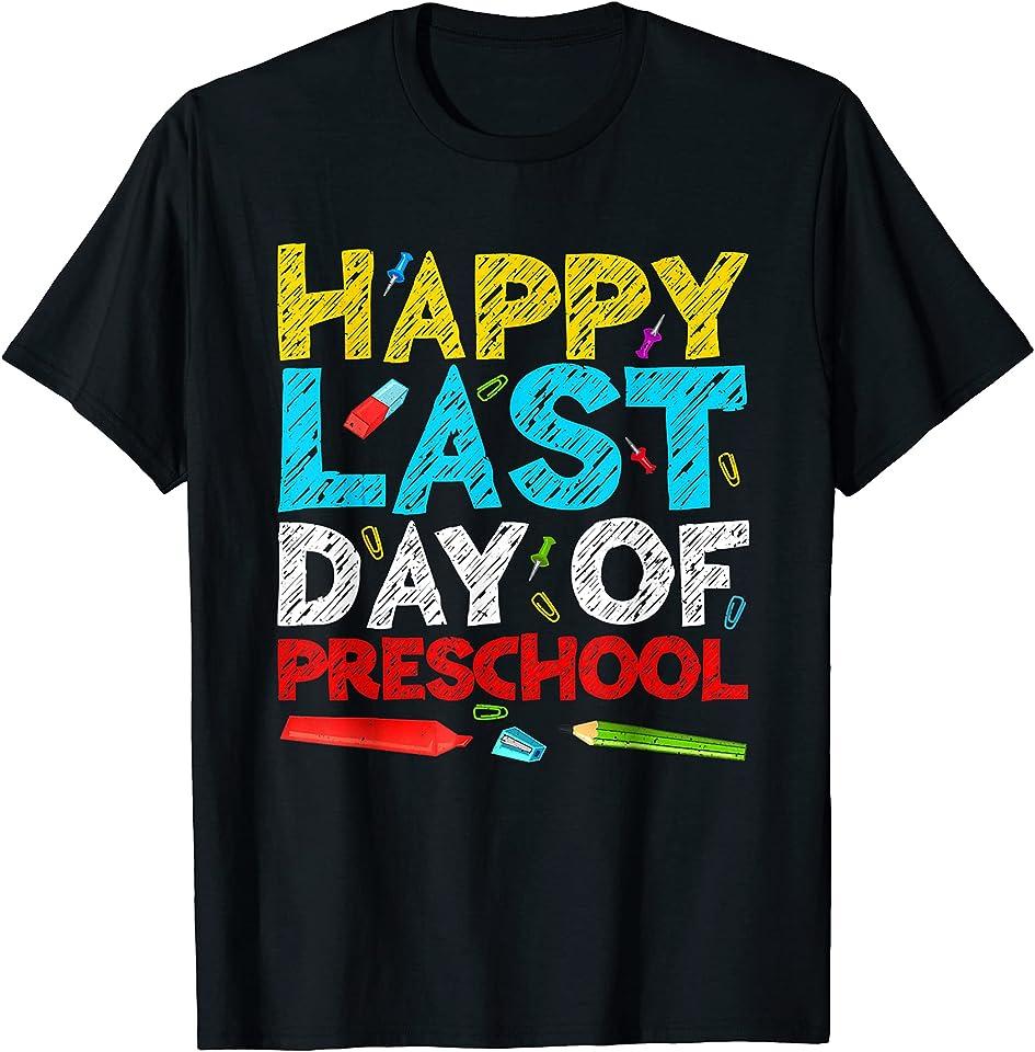 Happy Last Day Of Preschool Teacher Student Graduation Gift T-Shirt