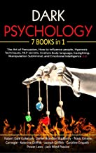 Dark Psychology: 7 Books in 1: The Art of Persuasion, How to influence people, Hypnosis Techniques, NLP secrets, Analyze B...