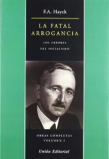 OBRAS COMPLETAS DE F.A. HAYEK: LA FATAL ARROGANCIA: Los errores del Socialismo: 1