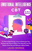 Emotional Intelligence and CBT 2-in-1 Book: It's Time to Stop Hurting. Learn to Understand Your Emotions and Those of Othe...