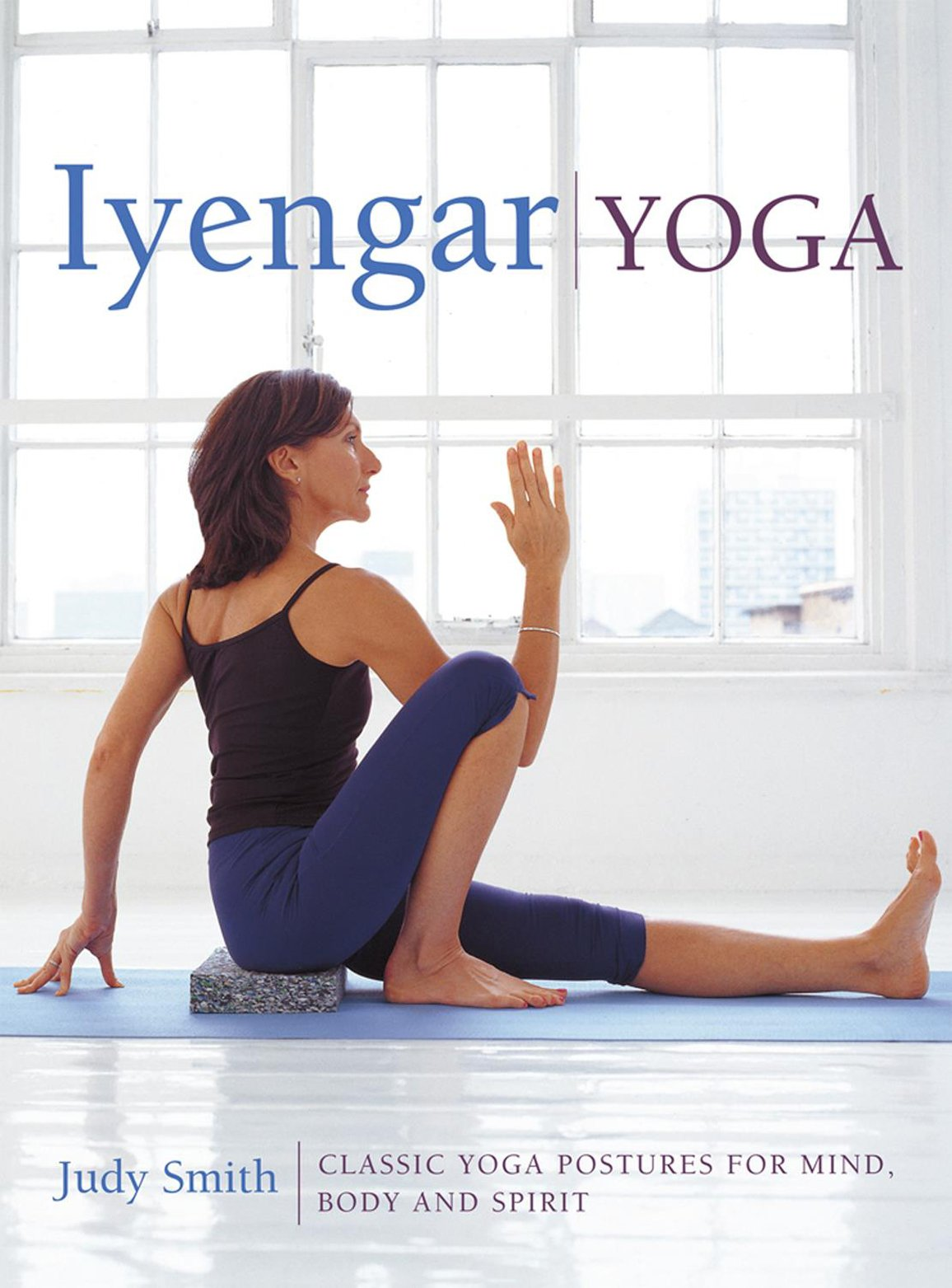 Iyengar Yoga Classic Yoga Postures For Mind Body And Spirit Buy Online In Bermuda Smith Judy Products In Bermuda See Prices Reviews And Free Delivery Over Bd 70 Desertcart