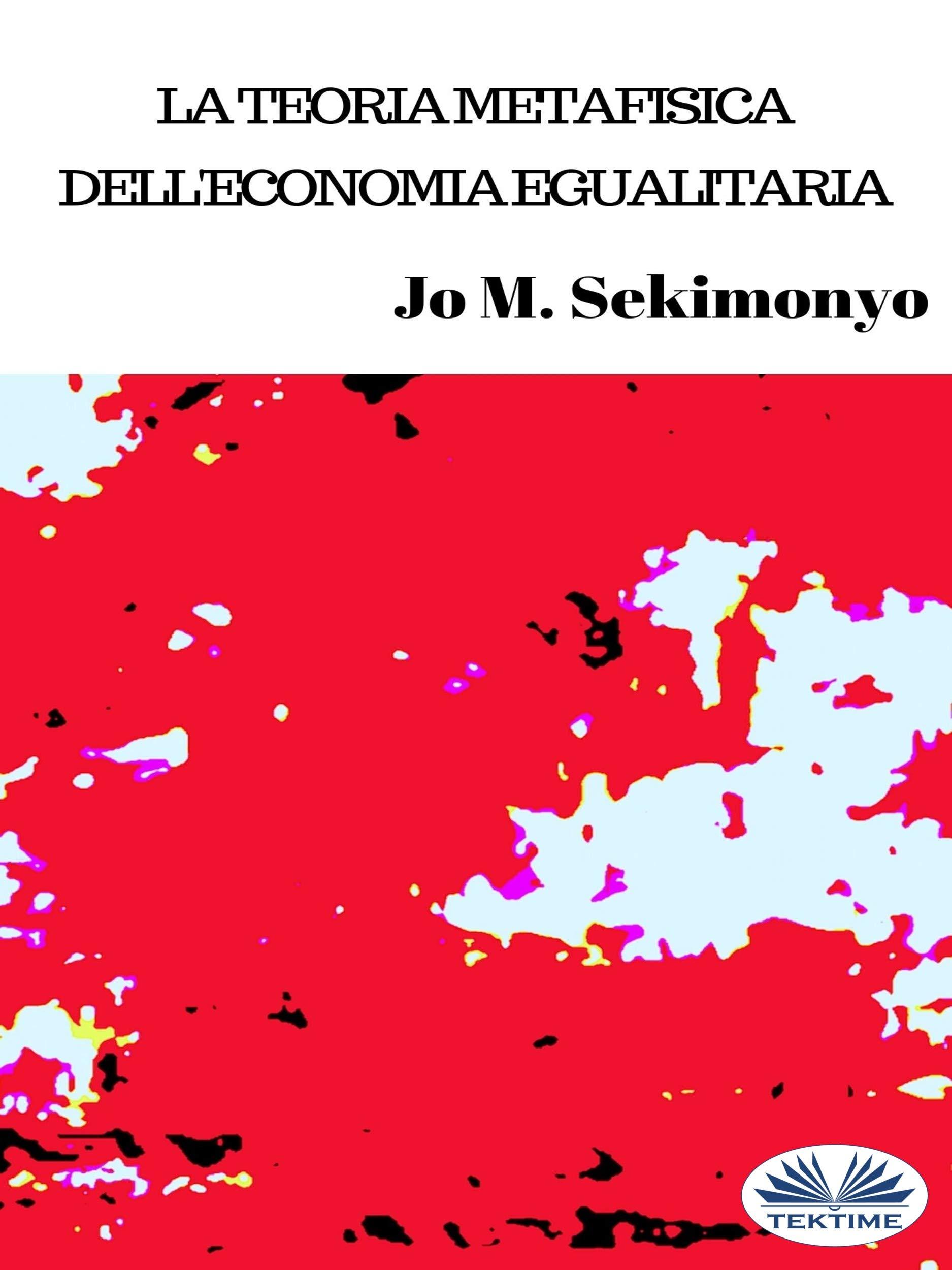 La teoria metafisica dell`economia egualitaria (Italian Edition)
