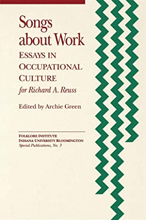 Songs About Work: Essays in Occupational Culture for Richard A. Reuss