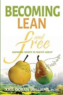 Becoming Lean and Free: Surprising Secrets to Healthy Weight