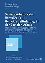Soziale Arbeit in der Demokratie – Demokratieförderung in der Sozialen Arbeit: Theoretische Analysen, gesellschaftliche He...