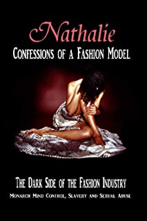 Nathalie: Confessions Of A Fashion Model: The Dark Side Of The Fashion Industry - Monarch Mind Control, Slavery And Sexual Abuse (English Edition)
