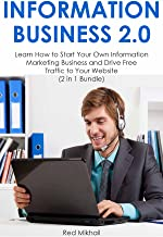 INFORMATION BUSINESS 2.0: Learn How to Start Your Own Information Marketing Business and Drive Free Traffic to Your Website (2 in 1 Bundle)
