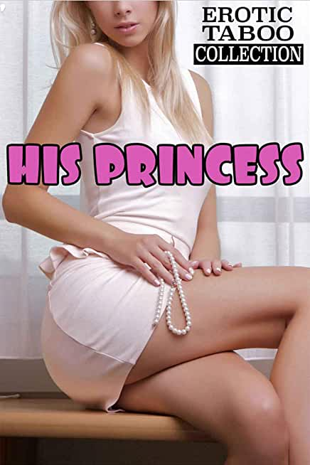 HIS PRINCESS (Erotic Explicit Taboo Stories Forbidden Box Set Collection) (English Edition)