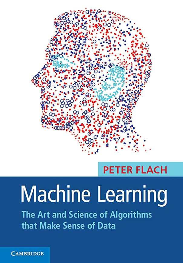 贅沢ケント紀元前Machine Learning: The Art and Science of Algorithms that Make Sense of Data (English Edition)