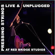 Pressing Strings (Live & Unplugged At Red Bridge Studios)
