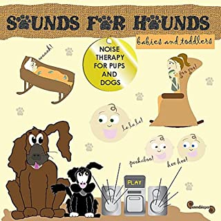 Sounds for Hounds: Babies and Toddlers: Noise Therapy for Pups and Dogs