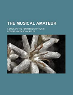 The Musical Amateur; A Book on the Human Side of Music
