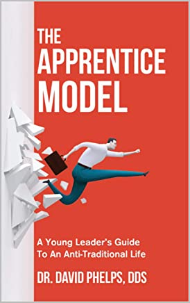 The Apprentice Model: A Young Leader's Guide To An Anti-Traditional Life