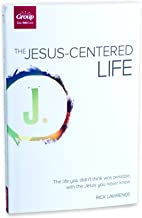 The Jesus-Centered Life: The Life You Didn't Think Possible, With the Jesus You Never Knew