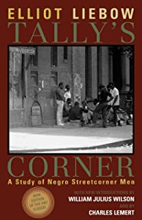 Tally's Corner: A Study of Negro Streetcorner Men (Legacies of Social Thought) (Legacies of Social Thought Series)