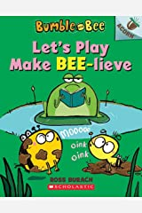 Let's Play Make Bee-lieve: An Acorn Book (Bumble and Bee #2) Paperback