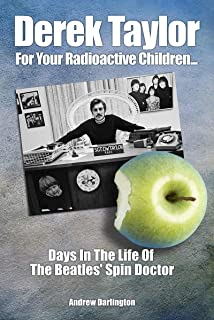 Derek Taylor: For Your Radioactive Children...: Days in the Life of The Beatles' Spin Doctor