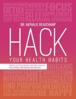 Hack Your Health Habits: Simple, Action-Driven, Natural Health Solutions For People On The Go!