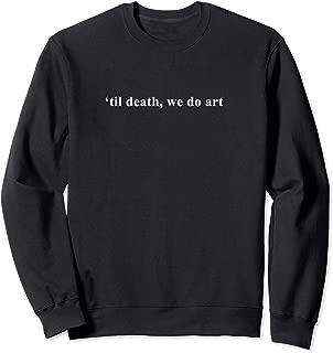til death we do art sweatshirt