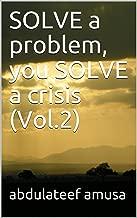 SOLVE a problem, you SOLVE a crisis (Vol.2) (English Edition)